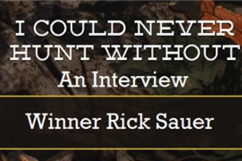 "News & Tips: An Interview With Bass Pro ""I Could Never Hunt Without"" Winner Rick Sauer..."
