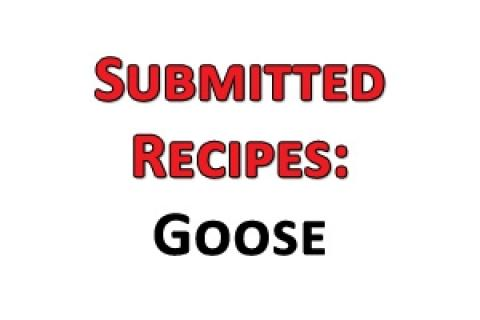 News & Tips: Submitted Recipes: Goose