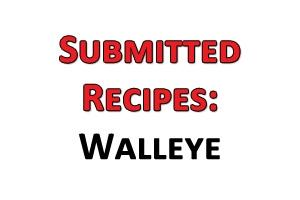 News & Tips: Submitted Recipes: Walleye