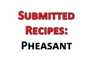 News & Tips: Submitted Recipes: 8 Delicious Pheasant Recipes...