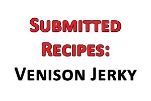 News & Tips: Submitted Recipes: Venison Jerky